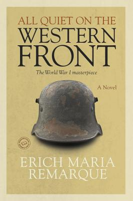All Quiet on the Western Front: A Novel, Remarque, Erich Maria