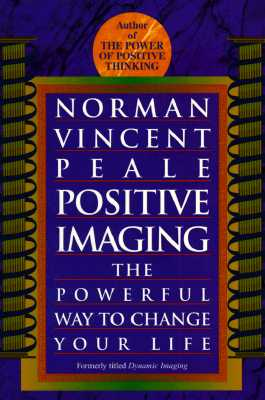 Image for Positive Imaging: The Powerful Way to Change Your Life