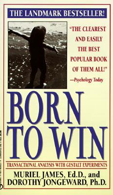 Born to Win: Transactional Analysis With Gestalt Experiments, James, Muriel;Jongeward, Dorothy