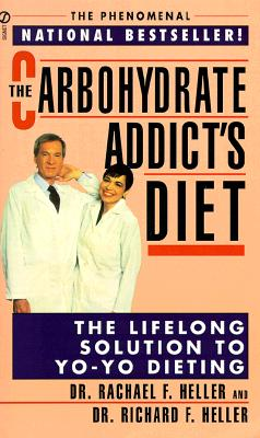 The Carbohydrate Addict's Diet: The Lifelong Solution to Yo-Yo Dieting (Signet), Rachael F. Heller, Richard F. Heller