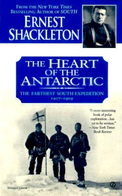 Image for The Heart of the Antarctic: The Farthest South Expedition, 1907-1909