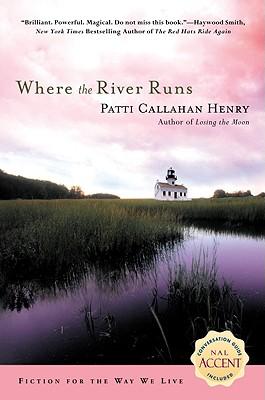 Where the River Runs, PATTI CALLAHAN HENRY