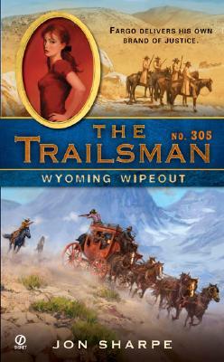 The Trailsman #305: Wyoming Wipeout (Trailsman), JON SHARPE