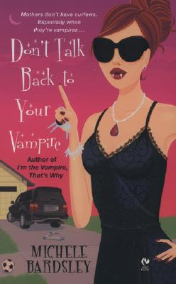 "Image for ""Don't Talk Back To Your Vampire (Broken Heart, Oklahoma, Book 2)"""