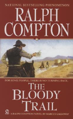 Ralph Compton The Bloody Trail (Ralph Compton Western Series), RALPH COMPTON, MARCUS GALLOWAY