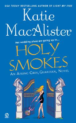 """Holy Smokes (Aisling Grey, Guardian, Book 4)"", ""MacAlister, Katie"""