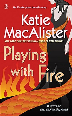"""Playing with Fire (Silver Dragons, Book 1)"", ""MacAlister, Katie"""