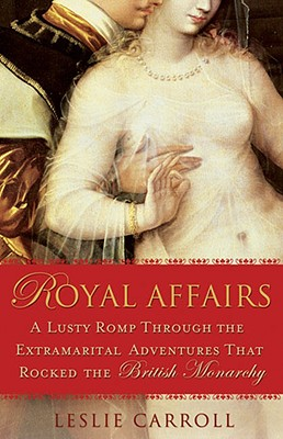 Image for Royal Affairs: A Lusty Romp Through the Extramarital Adventures That Rocked the British Monarchy