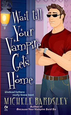 """Wait Till Your Vampire Gets Home (Broken Heart, Oklahoma, Book 4)"", ""Bardsley, Michele"""