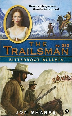 The Trailsman #353: Bitterroot Bullets, Jon Sharpe