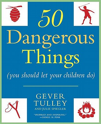 Image for 50 Dangerous Things (You Should Let Your Children Do)