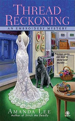 Thread Reckoning: An Embroidery Mystery, Amanda Lee