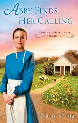 Abby Finds Her Calling: Home at Cedar Creek, Book One, Naomi King
