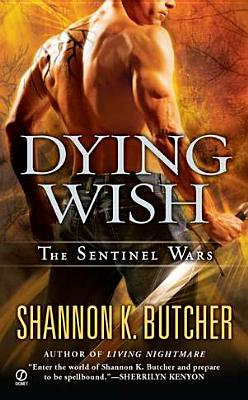 Dying Wish: A Novel of the Sentinel Wars, Shannon K. Butcher