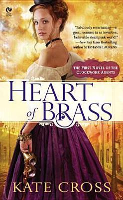 Heart of Brass: A Novel of the Clockwork Agents (Signet Eclipse), Kate Cross