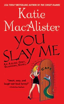 """You Slay Me (Aisling Grey, Guardian, Book 1)"", ""MacAlister, Katie"""