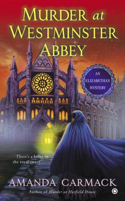 Murder at Westminster Abbey: An Elizabethan Mystery, Amanda Carmack