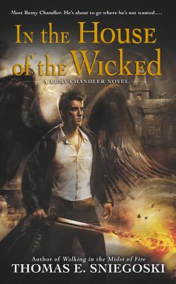In the House of the Wicked: A Remy Chandler Novel, Sniegoski, Thomas E.