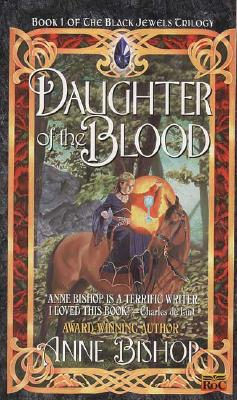 Daughter of the Blood (Black Jewels, Book 1), ANNE BISHOP
