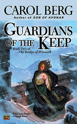 Guardians of the Keep: Book Two of the Bridge of D'Arnath, Berg, Carol