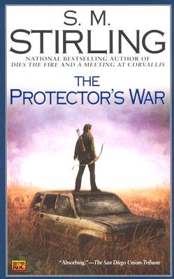 The Protector's War: A Novel of the Change (Change Series), Stirling, S. M.