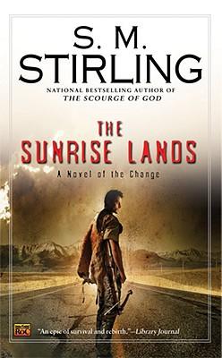 The Sunrise Lands: A Novel of the Change (Change Series), S. M. Stirling
