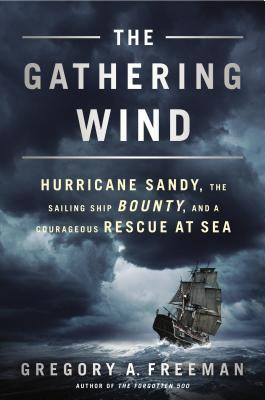 Image for The Gathering Wind: Hurricane Sandy, the Sailing Ship Bounty, and a Courageous Rescue at Sea