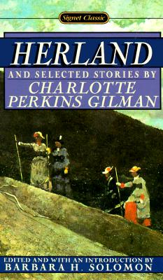 Herland and Selected Stories (Signet classics), CHARLOTTE PERKINS GILMAN