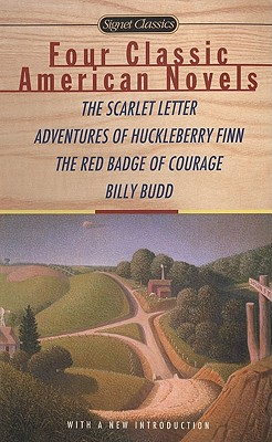 Four Classic American Novels: The Scarlet Letter, Adventures of Huckleberry Finn, The RedBadge Of Courage, Billy Budd, Hawthorne, Nathaniel; Twain, Mark; Crane, Stephen; Melville, Herman