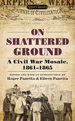 Image for On Shattered Ground: A Civil War Mosaic, 1861-1865 (Civil War Documents)