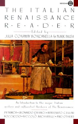 THE ITALIAN RENAISSANCE READER, Bondanella, Julia Conaway &  Mark Musa