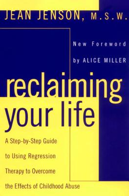 Image for Reclaiming Your Life: A Step-by-Step Guide to Using Regression Therapy to Overcome the Effects of Childhood Abuse