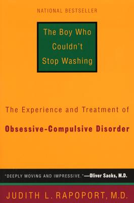"The Boy Who Couldn't Stop Washing: The Experience and Treatment of Obsessive-Compulsive Disorder, ""Rapoport, Judith L."""