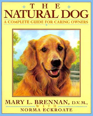The Natural Dog: A Complete Guide for Caring Dog Lovers, Brennan, Mary L.; Eckroate, Norma
