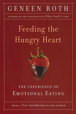 Feeding the Hungry Heart: The Experience of Compulsive Eating, Roth, Geneen