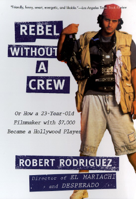 Rebel without a Crew: Or How a 23-Year-Old Filmmaker With $7,000 Became a Hollywood Player, ROBERT RODRIGUEZ