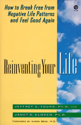 Reinventing Your Life: The Breakthough Program to End Negative Behavior...and Feel Great Again, JEFFREY E. YOUNG, JANET S. KLOSKO