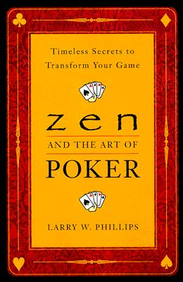 Image for Zen and the Art of Poker: Timeless Secrets to Transform Your Game