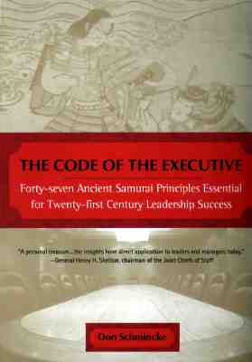 The Code of the Executive: Forty-Seven Ancient Samurai Principles Essential for Twenty-First Century Leadership Success, Schmincke, Don