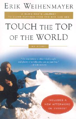 Image for Touch the Top of the World: A Blind Man's Journey to Climb Farther than the Eye Can See: My Story