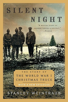 Silent Night: The Story of the World War I Christmas Truce, Stanley Weintraub