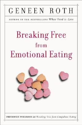 Breaking Free from Emotional Eating, Roth, Geneen