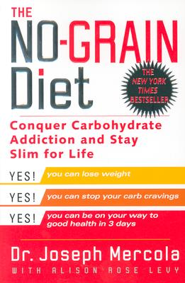 The No-Grain Diet: Conquer Carbohydrate Addiction and Stay Slim for Life, Mercola, Dr. Joseph;Levy, Alison Rose