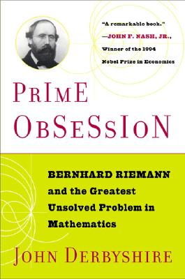 Prime Obsession: Bernhard Riemann and the Greatest Unsolved Problem in Mathematics, Derbyshire, John