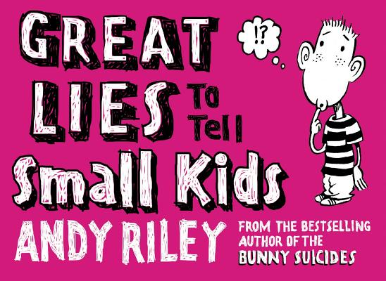 Great Lies to Tell Small Kids, Andy Riley