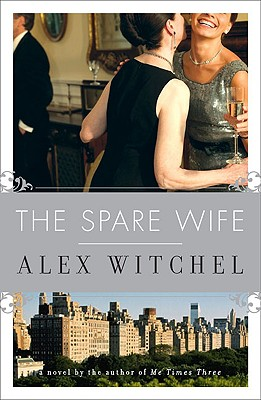 The Spare Wife: A Novel, Alex Witchel