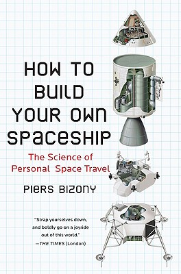 How to Build Your Own Spaceship: The Science of Personal Space Travel, Bizony, Piers