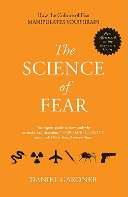 Image for The Science of Fear: How the Culture of Fear Manipulates Your Brain
