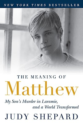 Image for Meaning of Matthew: My Son's Murder in Laramie, and a World Transformed