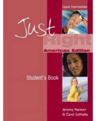 Just Right American Edition Upper Intermediate Student's Book, Jeremy Harmer (Author), Carol Lethaby (Author)